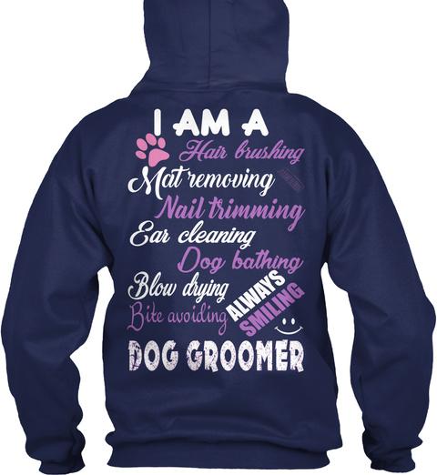 I Am A Hair Brushing Matremoving Nail Trimming Ear Cleaning Dog Bathing Blow Drying Bite Avoiding Always Smiling Dog... Navy T-Shirt Back