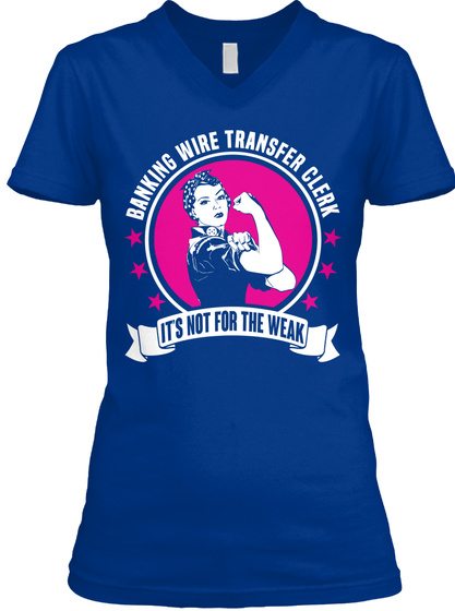 Banking Wire Transfer Clerk It's Not For The Weak  True Royal T-Shirt Front