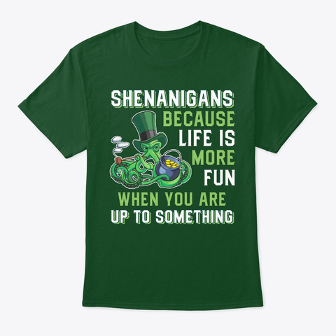 St. Patricks Day Shenanigans Life Is Fun Deep Forest T-Shirt Front