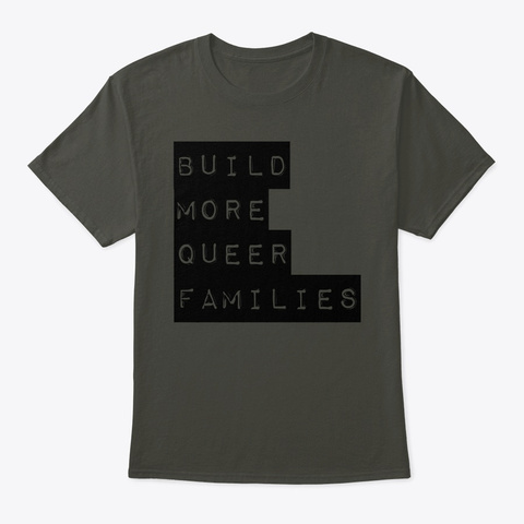 Build More Queer Families Smoke Gray T-Shirt Front