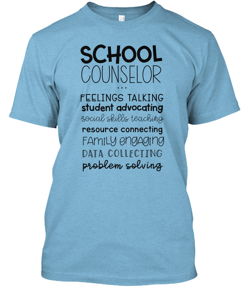 School Counselor Feelings Talking Student Advocating Social Skills Teaching Resource Connecting Family Engaging Data... Aqua T-Shirt Front