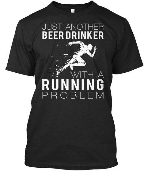 Just Another Beer Drinker With A Running Problem Black T-Shirt Front