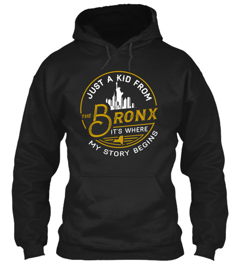 Just A Kid From Bronx It's Where My Story Begins Black Sweatshirt Front