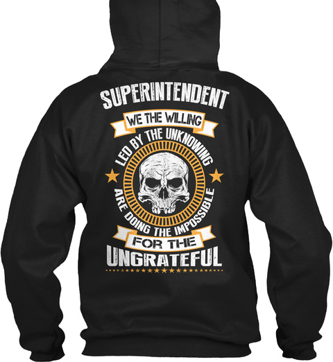 Superintendent We The Willing Led By The Unknowing Are Doing The Impossible For The Ungrateful Black T-Shirt Back