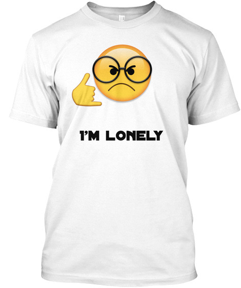 I'm Lonely White T-Shirt Front
