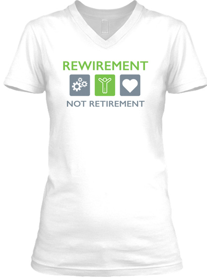 Rewirement Not Retirement White T-Shirt Front