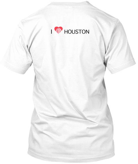 Show Houston Your Love  White T-Shirt Back