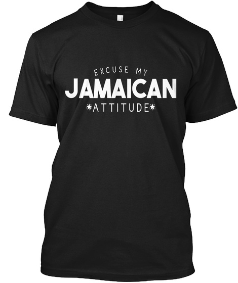 Excuse My Jamaican Attitude Black T-Shirt Front