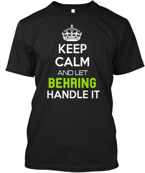Keep Calm And Let Behring Handle It Black T-Shirt Front
