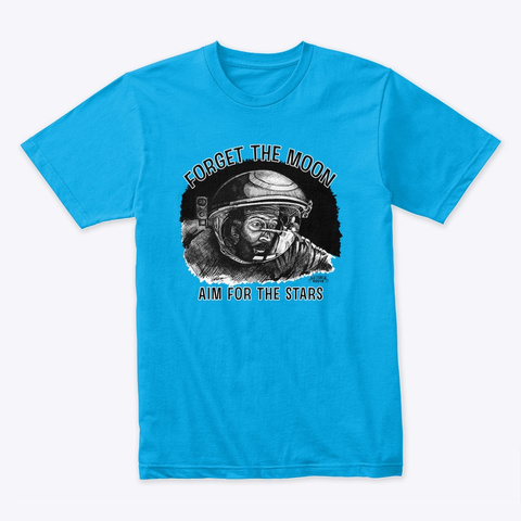 Forget The Moon Aim For The Stars Turquoise T-Shirt Front