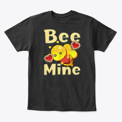 Bee Mine Happy Valentines Couples Gift Black T-Shirt Front