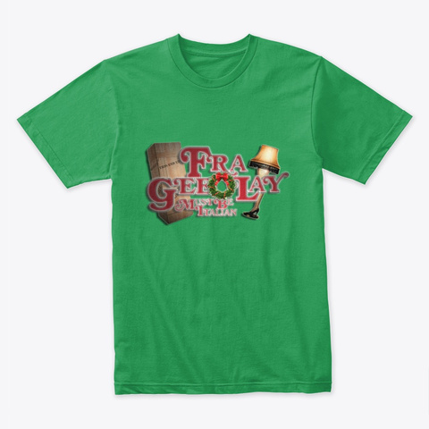 A Christmas Story Fra Gee Lay  Shirt Kelly Green T-Shirt Front