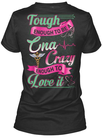 Tough Enough To Be A Cna Crazy Enough To Love It Black T-Shirt Back
