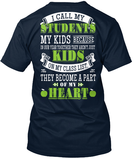 I Call My Students My Kids Because In Our Year Together They Aren't Just Kids On My Class List. They Become A Part Of... New Navy T-Shirt Back