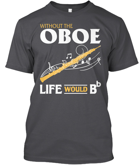 Without The Oboe Life Would Bb Charcoal T-Shirt Front
