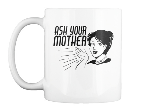Ask Your Mother White Mug Front