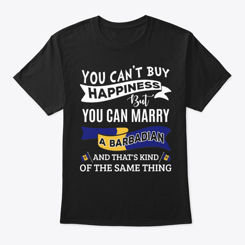 Can't Buy Happiness Can Marry Barbadian Black T-Shirt Front