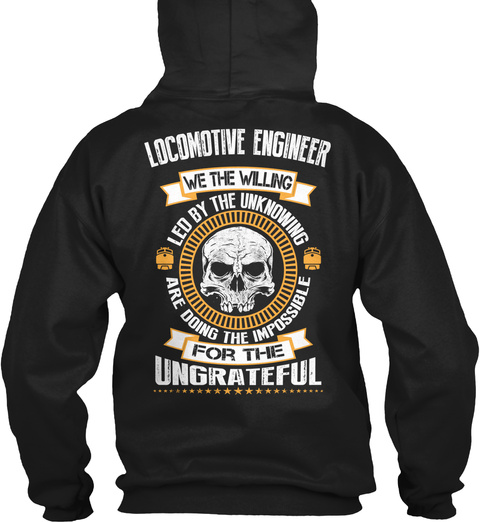 Locomotive Engineer We The Willing Led By Unknown Are Doing The Impossible Foe The Ungrateful Black T-Shirt Back