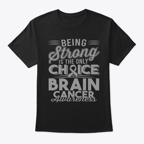 Brain Cancer Awareness Being Strong Black T-Shirt Front