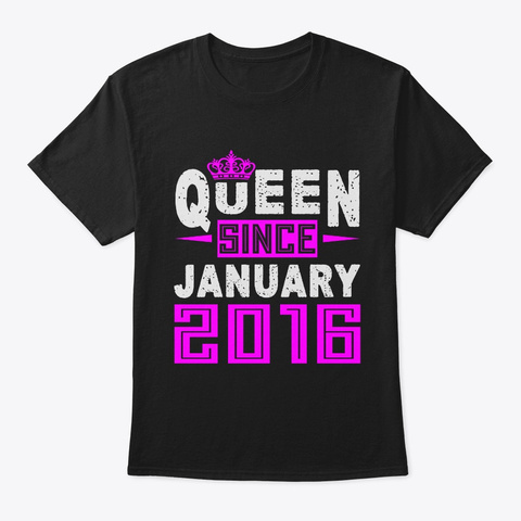 Queen Since January 2016 Birthday Gift Black T-Shirt Front