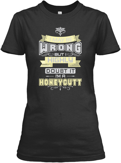 I May Be Wrong But I Highly Doubt It I'm A Honeycutt Black T-Shirt Front