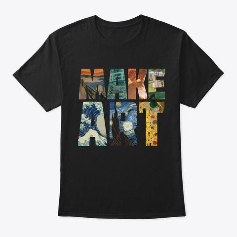 Make Art Funny Artist Artistic Humor Black T-Shirt Front