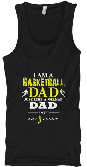 I Am A Basketball Dad Just Like A Normal Dad Except Way Cooler Black T-Shirt Front