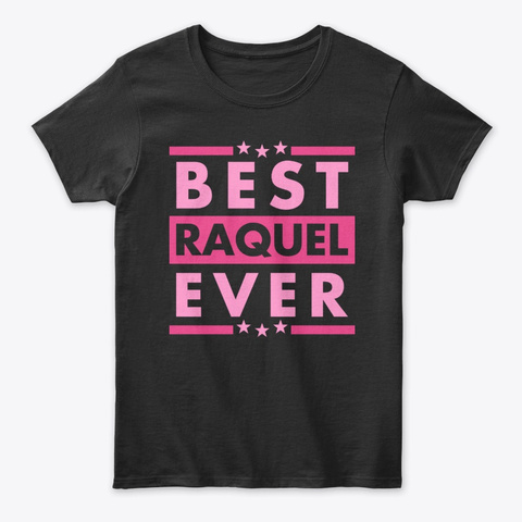 Best Raquel Ever Black T-Shirt Front