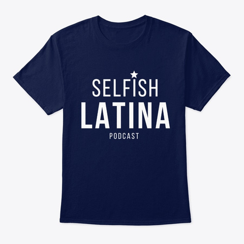 Best Seller! Selfish Latina Podcast Tee Navy T-Shirt Front