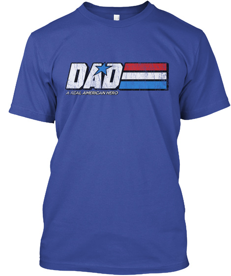 Dad A Real American Hero Deep Royal T-Shirt Front