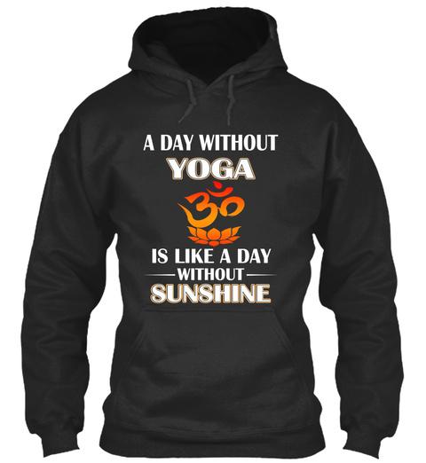 A Day Without Yoga Is Like A Day Without Sunshine Jet Black T-Shirt Front