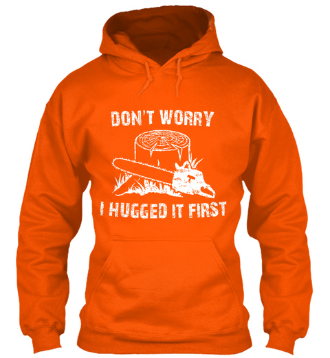 Don't Worry I Hugged It First Safety Orange T-Shirt Front