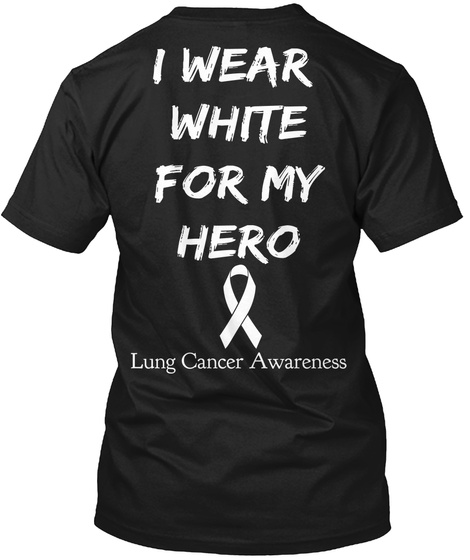 I Wear White For My Hero Lung Cancer Awareness Black T-Shirt Back