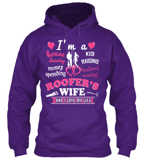 I'm A House Kind Kid Cleaning Raising Money Husband Spending Missing Roofer's Wife And I Love My Life Purple T-Shirt Front