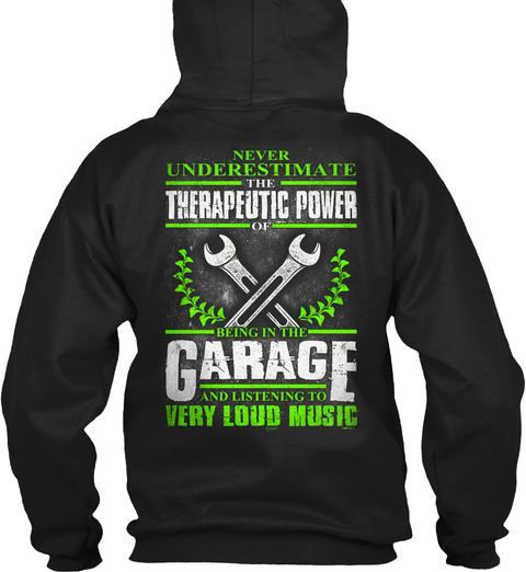 Never Underestimate The Therapeutic Power Of Being In The Garage And Listening To Very Loud Music Black T-Shirt Back