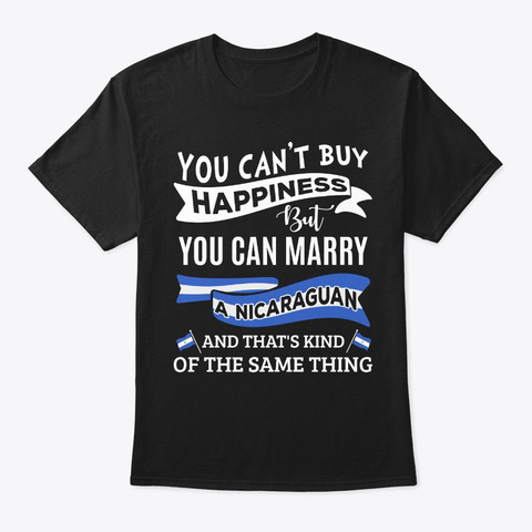 Can't Buy Happiness Can Marry Nicaraguan Black T-Shirt Front