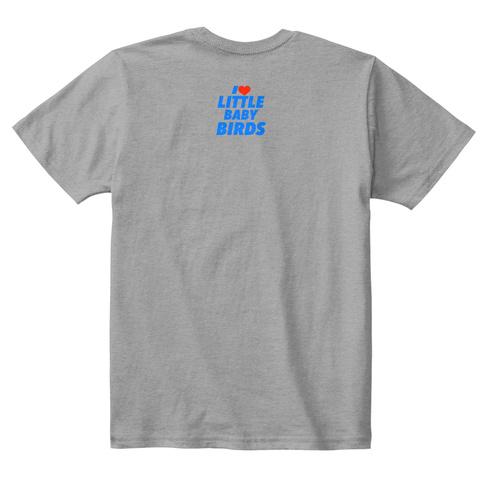 I Love Little Baby Birds Light Heather Grey  T-Shirt Back