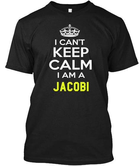I Can't Keep Calm I Am A Jacobi Black T-Shirt Front