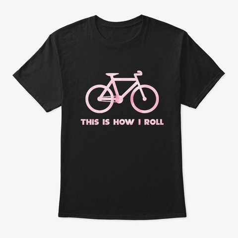 Cycling T Shirt This Is How I Roll Black T-Shirt Front