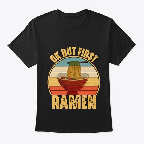 Ok But First Ramen Funny Noodles Vintage Black T-Shirt Front