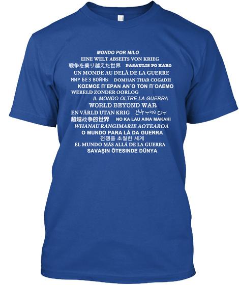 Mondo Por Milo Eine Welt Abseits Von Krieg Pasaulis Po Karo Un Monde Au Dela Dela Guerre Deep Royal T-Shirt Front