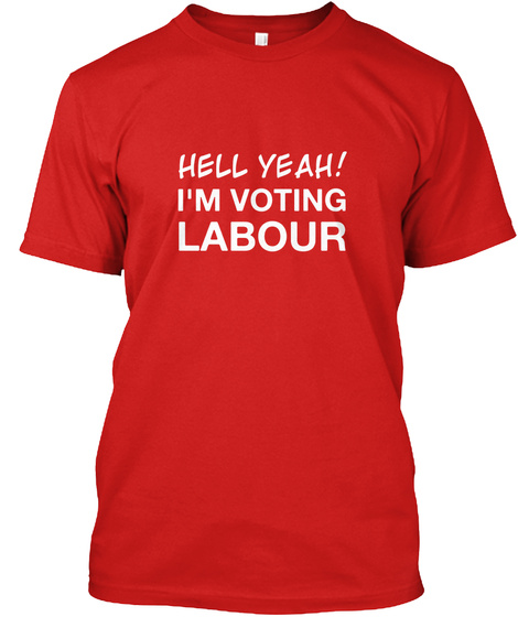 Hell Yeah I'm Voting Labour Red T-Shirt Front