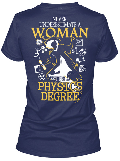 Never Underestimate A Woman With A Physics Degree Navy T-Shirt Back