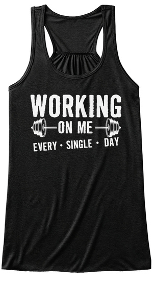 Working On Me Every Single Day Black T-Shirt Front