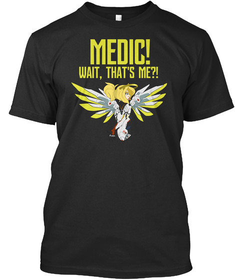 Medic! Wait, That's Me?! Black T-Shirt Front