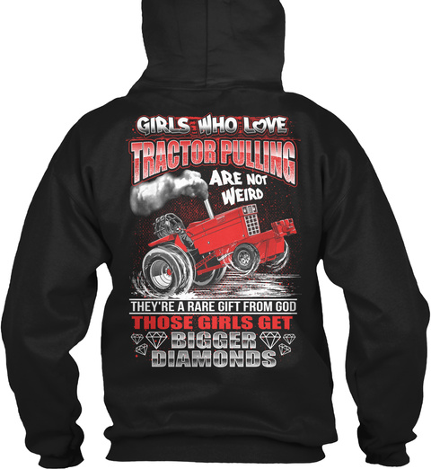 Girl Loves Tractor Pulling Girls Who Love Tractor Pulling Are Not Weird They're A Rare Gift From God Those Girls Get... Black T-Shirt Back