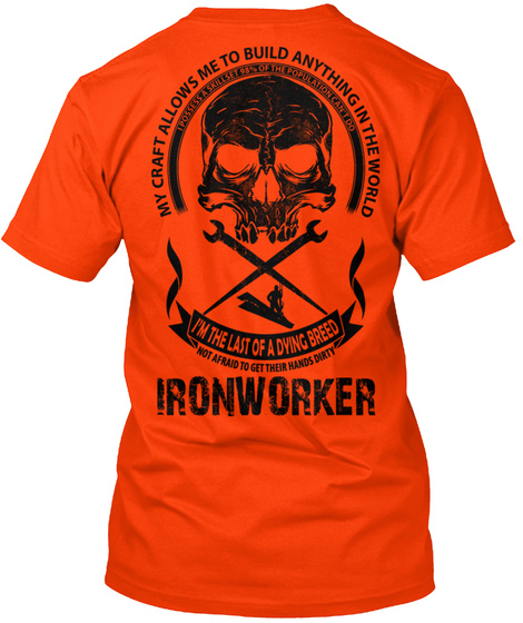 My Craft Allows Me To Build Anything In The World I Possess A Skillset 98% Of The Population Can't Do I'm The Last Of... Orange T-Shirt Back