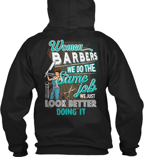 Women Barbers We Do The Same Job We Just Look Better Doing It Black T-Shirt Back
