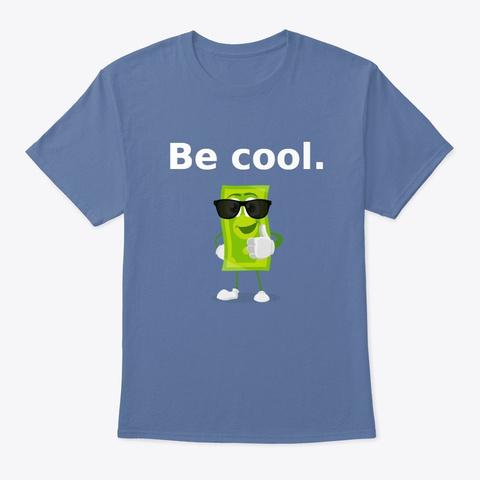 Be Cool Denim Blue T-Shirt Front