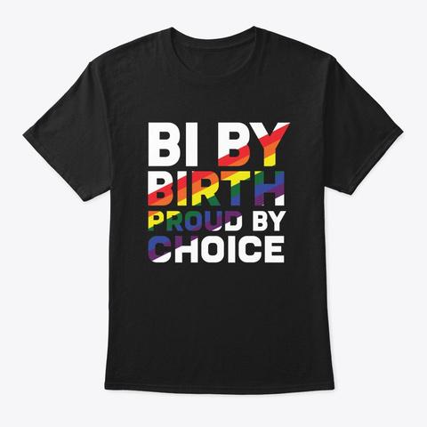 Bi By Birth Proud By Choice Lgbtq Pride  Black T-Shirt Front